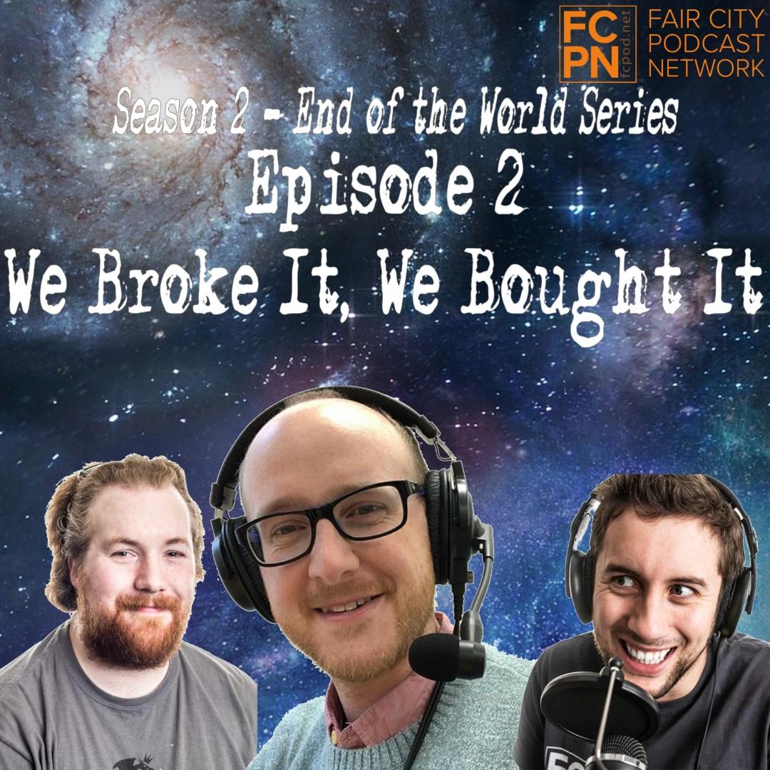 Season 2 Episode 2 – We Broke It, We Bought It