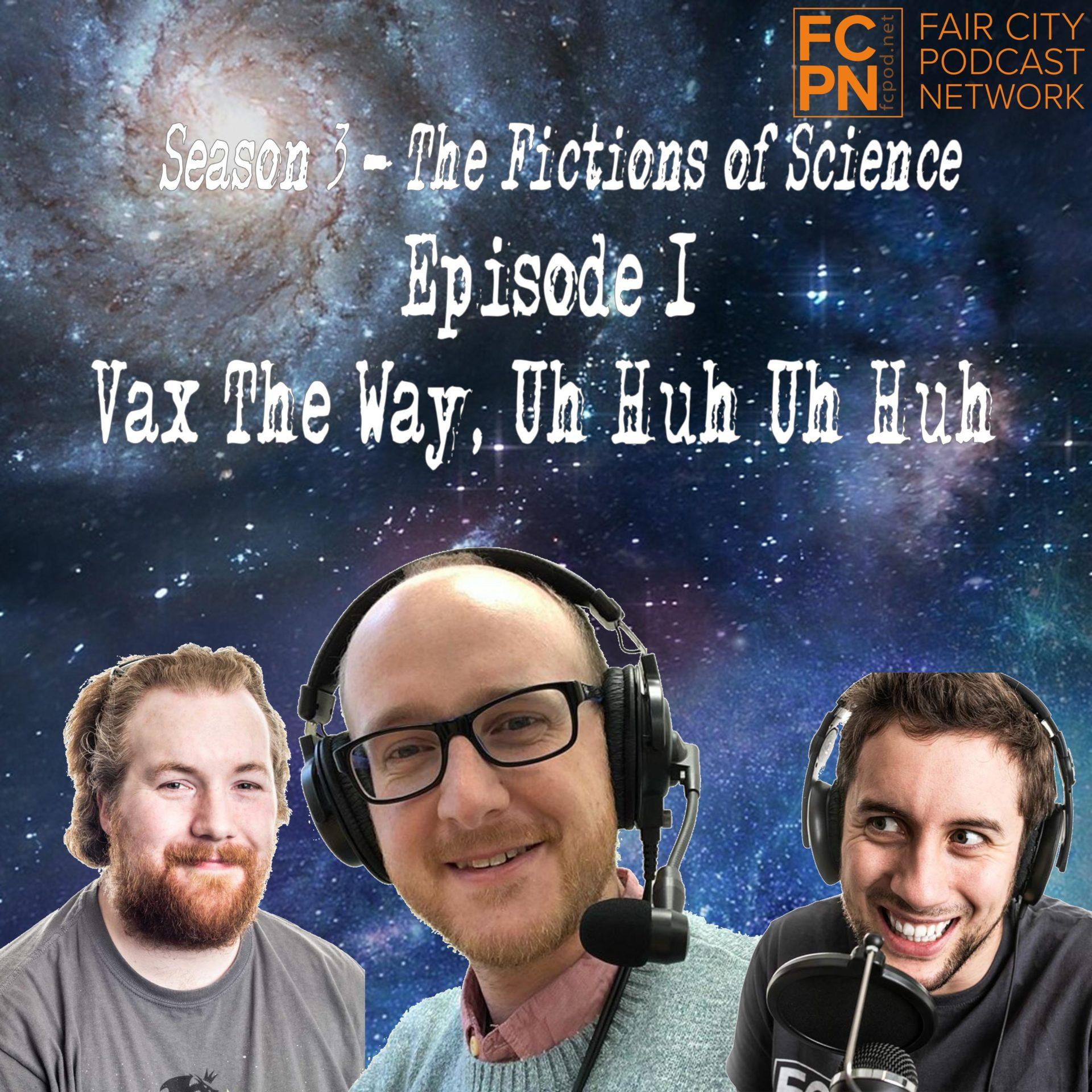 Season 3 Episode 1 – Vax The Way, Uh Huh Uh Huh